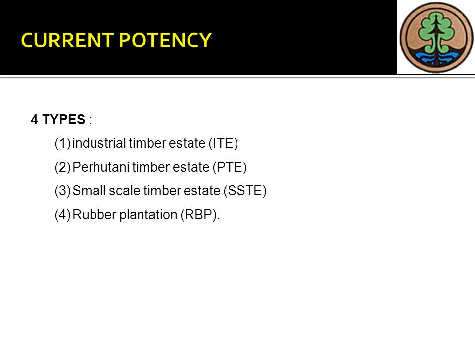 4 TYPES : (1)industrial timber estate (ITE) (2)Perhutani timber estate (PTE) (3)Small scale timber estate (SSTE) (4)Rubber plantation (RBP).