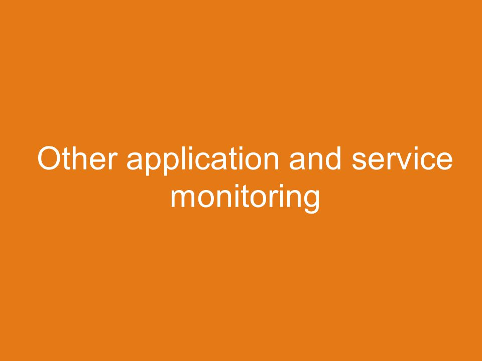 Other application and service monitoring