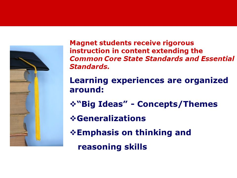 Magnet students receive rigorous instruction in content extending the Common Core State Standards and Essential Standards.