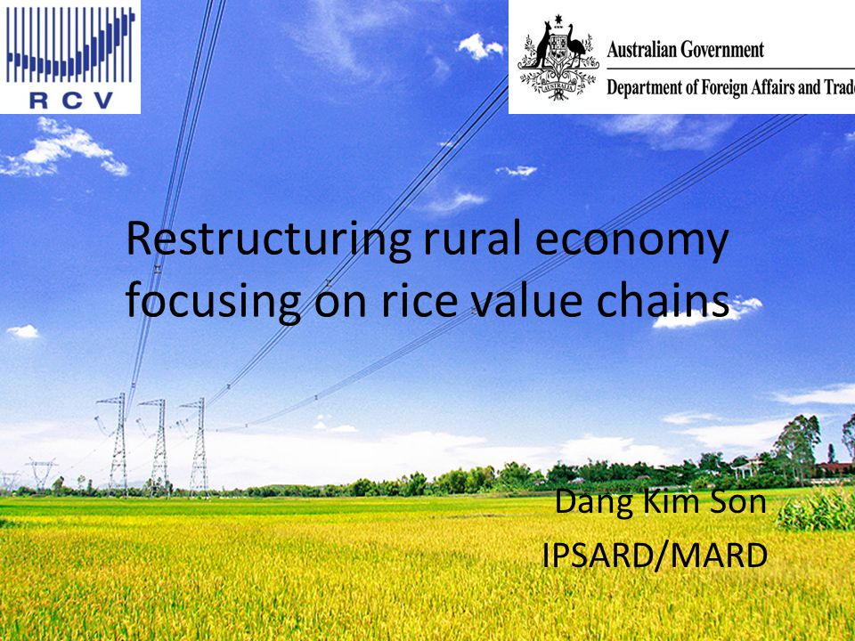 Restructuring rural economy focusing on rice value chains Dang Kim Son IPSARD/MARD