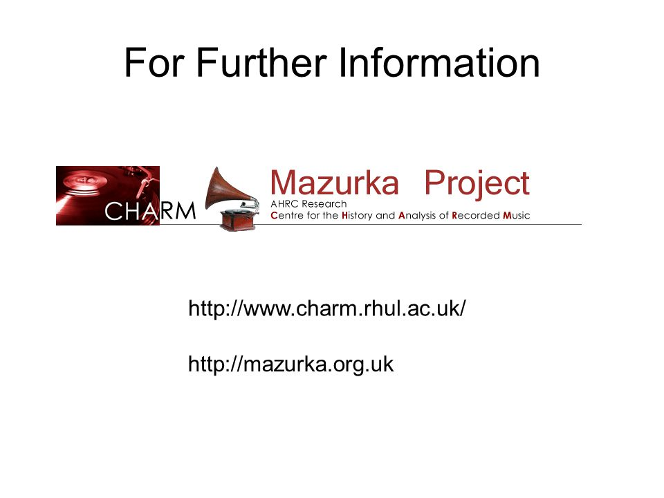 For Further Information http://mazurka.org.uk http://www.charm.rhul.ac.uk/