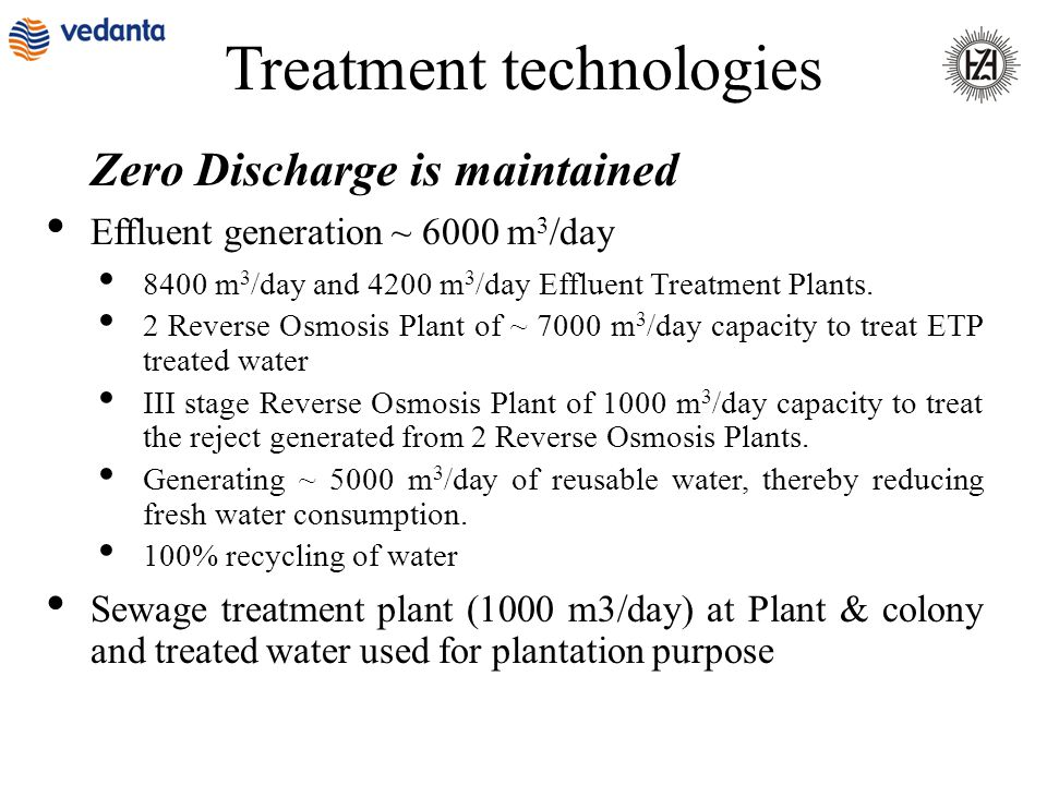 Treatment technologies Zero Discharge is maintained Effluent generation ~ 6000 m 3 /day 8400 m 3 /day and 4200 m 3 /day Effluent Treatment Plants. 2 R