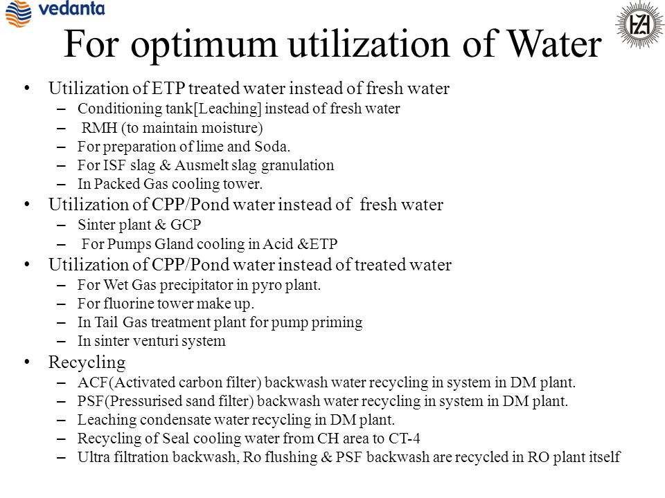 For optimum utilization of Water Utilization of ETP treated water instead of fresh water – Conditioning tank[Leaching] instead of fresh water – RMH (t