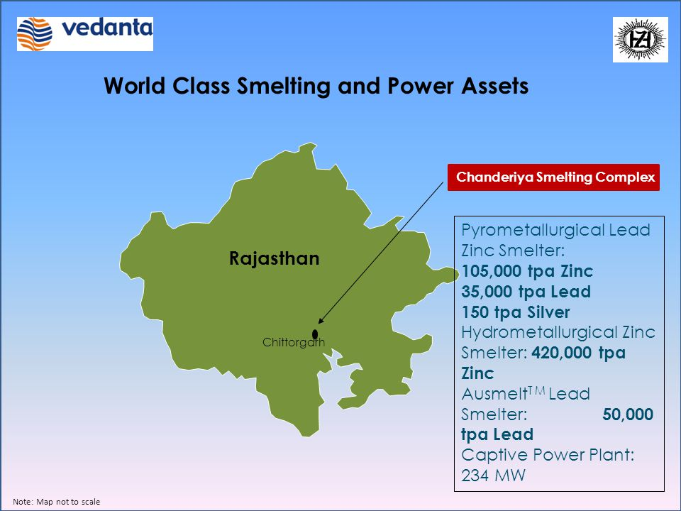 World Class Smelting and Power Assets Note: Map not to scale Chanderiya Smelting Complex Pyrometallurgical Lead Zinc Smelter: 105,000 tpa Zinc 35,000