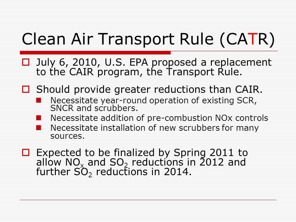 Clean Air Transport Rule (CATR)  July 6, 2010, U.S.