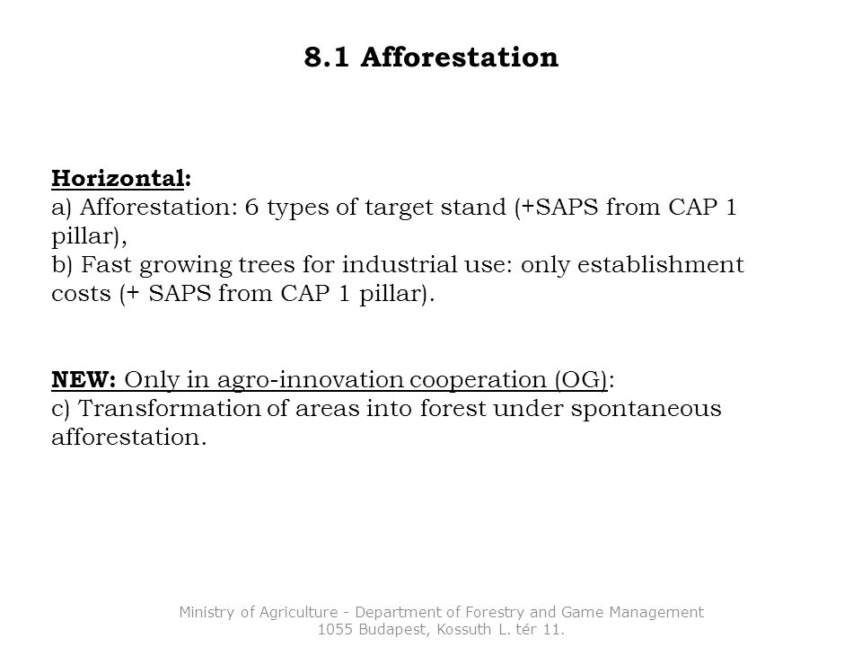 8.1 Afforestation Horizontal: a) Afforestation: 6 types of target stand (+SAPS from CAP 1 pillar), b) Fast growing trees for industrial use: only establishment costs (+ SAPS from CAP 1 pillar).