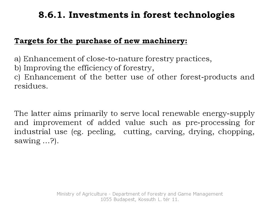 8.6.1. Investments in forest technologies Targets for the purchase of new machinery: a) Enhancement of close-to-nature forestry practices, b) Improvin