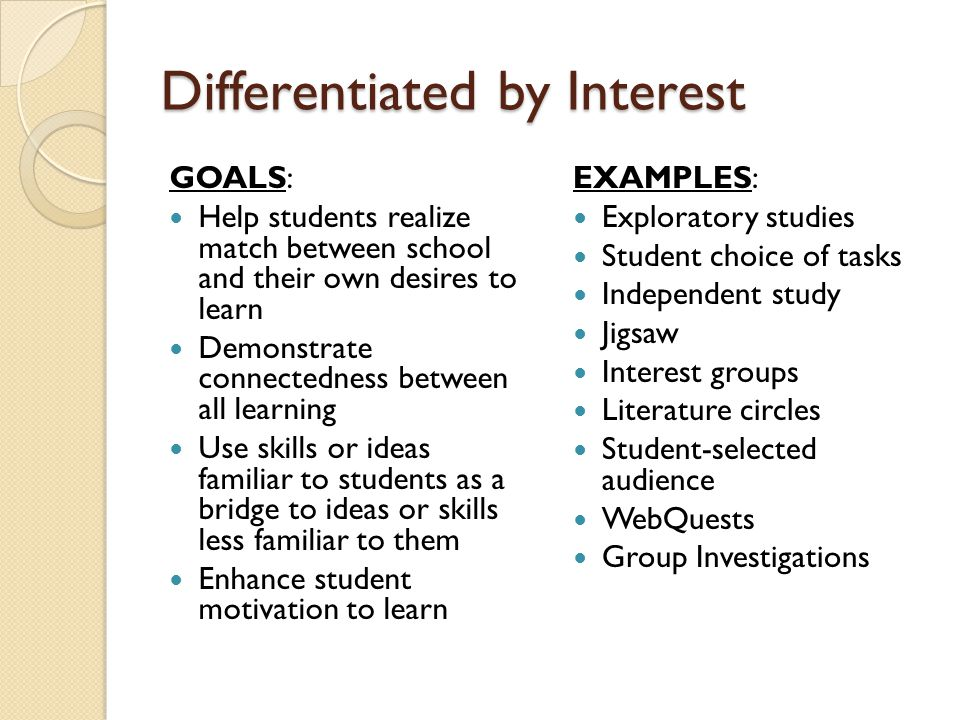 Differentiated by Interest GOALS: Help students realize match between school and their own desires to learn Demonstrate connectedness between all lear