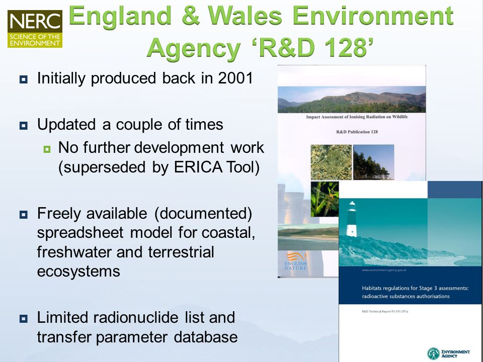  Initially produced back in 2001  Updated a couple of times  No further development work (superseded by ERICA Tool)  Freely available (documented) spreadsheet model for coastal, freshwater and terrestrial ecosystems  Limited radionuclide list and transfer parameter database
