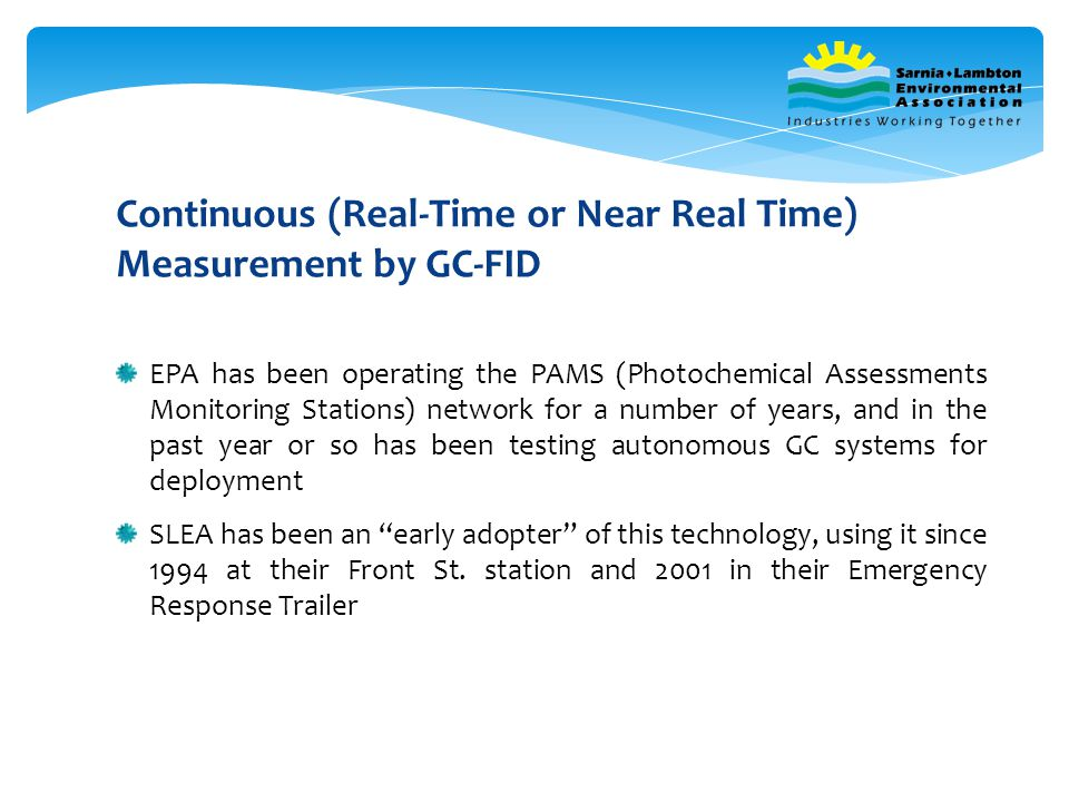 EPA has been operating the PAMS (Photochemical Assessments Monitoring Stations) network for a number of years, and in the past year or so has been testing autonomous GC systems for deployment SLEA has been an early adopter of this technology, using it since 1994 at their Front St.