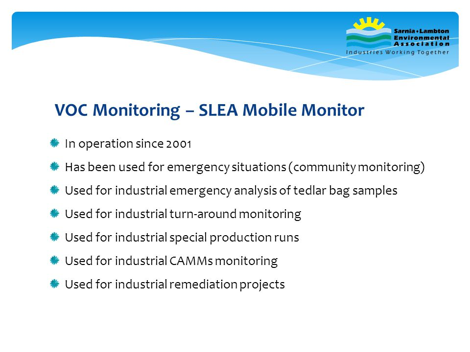 VOC Monitoring – SLEA Mobile Monitor In operation since 2001 Has been used for emergency situations (community monitoring) Used for industrial emergen