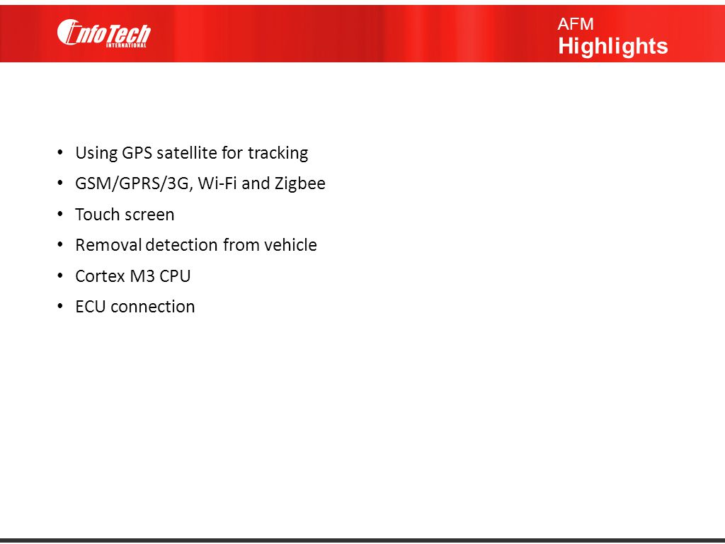 Using GPS satellite for tracking GSM/GPRS/3G, Wi-Fi and Zigbee Touch screen Removal detection from vehicle Cortex M3 CPU ECU connection AFM Highlights