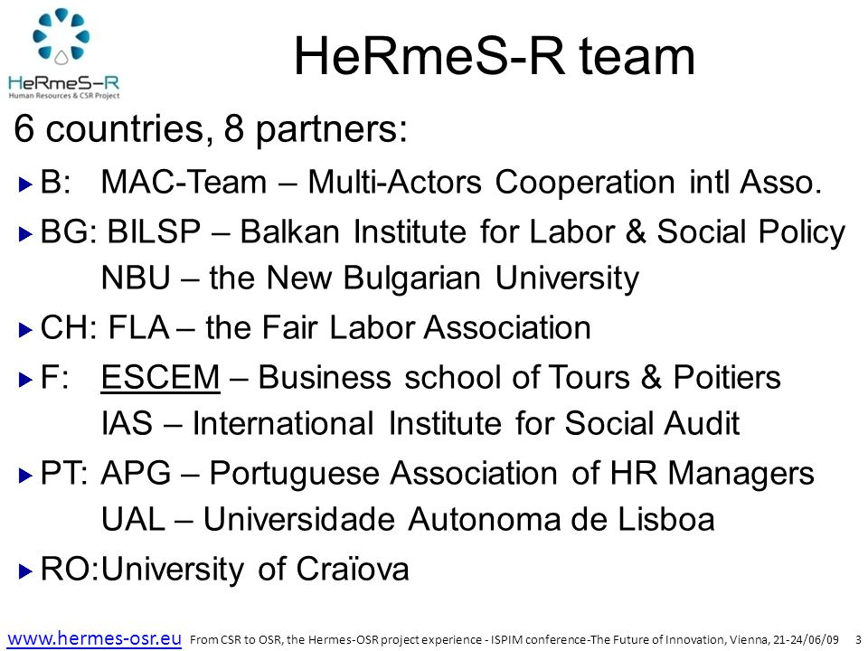 4 www.hermes-osr.eu Vision of CSR Corporate Social Responsibility  CSR – a tool to promote sustainability  Key + Multi Stakeholders  wide vision  CSR restores and creates values as an answer to globalisation effects on labour market  Social dialogue – a vehicle for CSR  Fair-Trade principles , Lisbon Strategy ,...