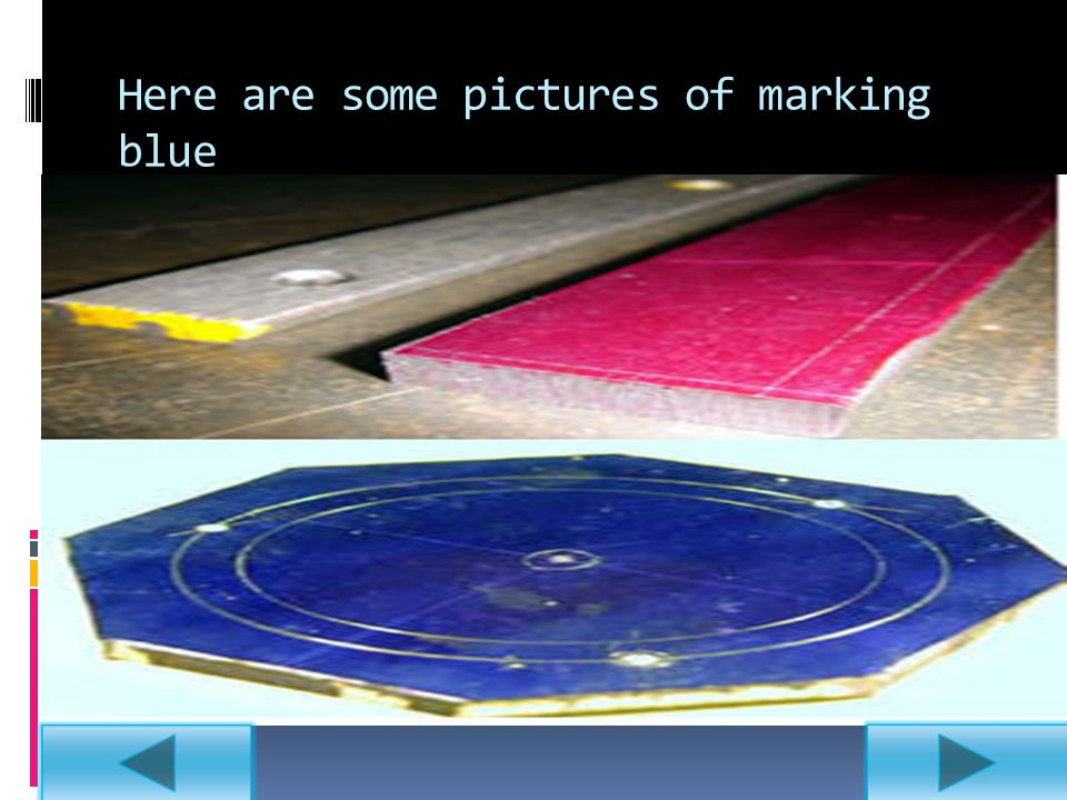 Marking blue is a dye used in metal working to aid in marking out. It is used to paint a metal object with a very thin layer of dye that can be scratc