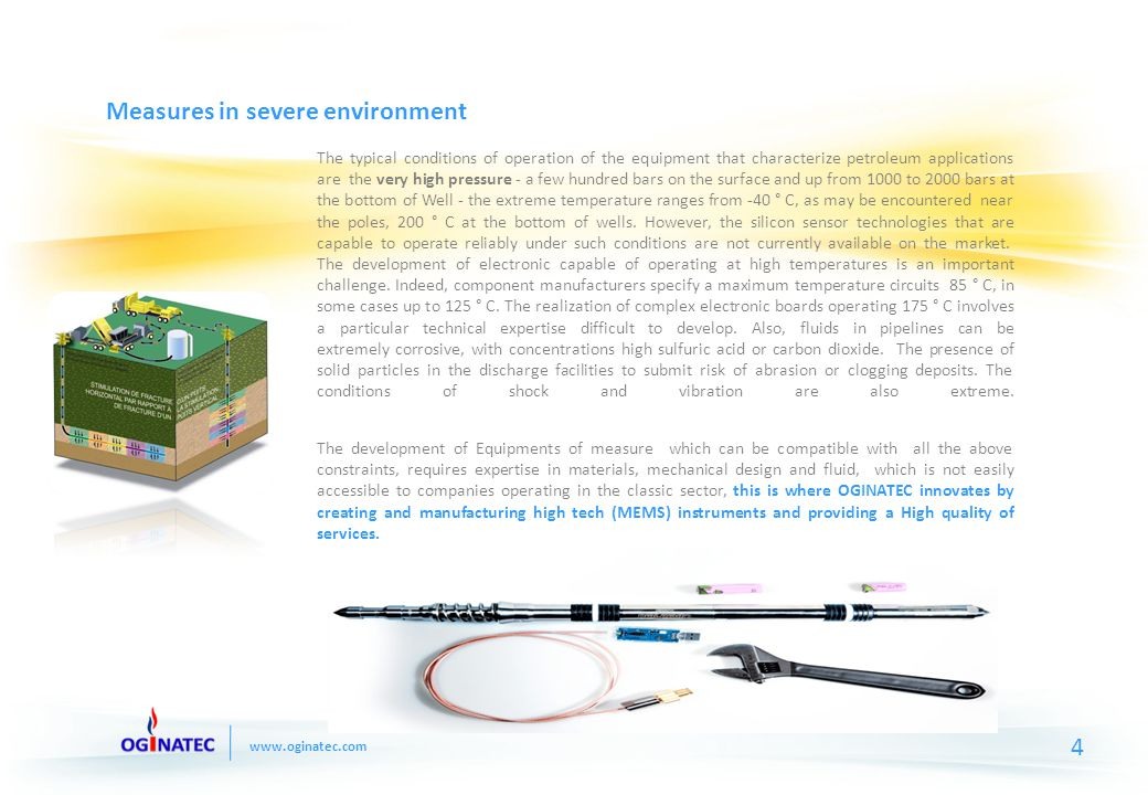 www.oginatec.com Our Products We developed an intelligent Probe and Pressure Sound for operating in severe environments, such as that encountered during drilling, during the start of production and during transport of oil and gas.