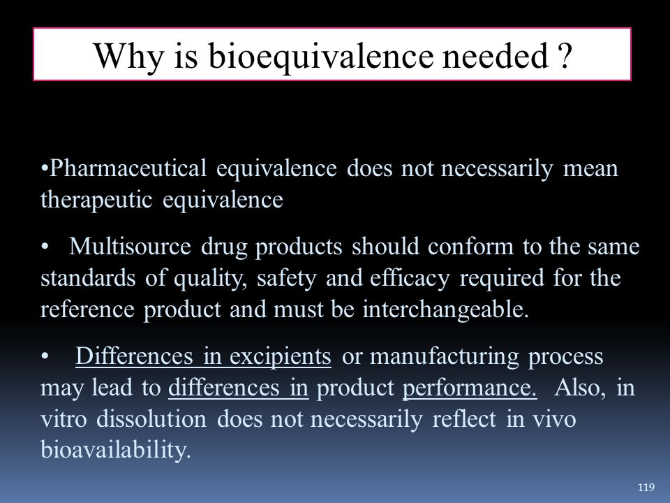 Pharmaceutical equivalence does not necessarily mean therapeutic equivalence Multisource drug products should conform to the same standards of quality