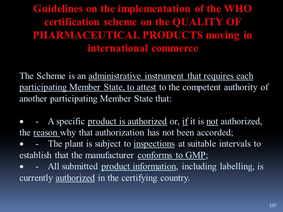 Guidelines on the implementation of the WHO certification scheme on the QUALITY OF PHARMACEUTICAL PRODUCTS moving in international commerce The Scheme