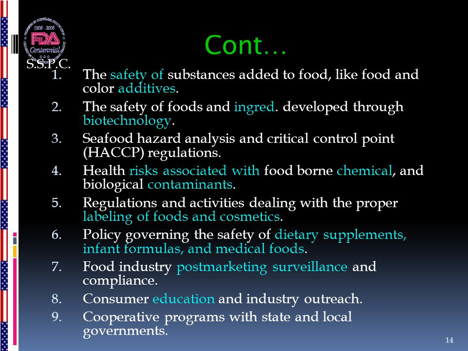 Cont… 1. The safety of substances added to food, like food and color additives. 2. The safety of foods and ingred. developed through biotechnology. 3.