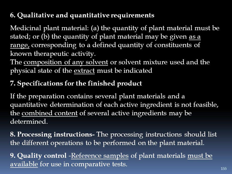 6. Qualitative and quantitative requirements Medicinal plant material: (a) the quantity of plant material must be stated; or (b) the quantity of plant