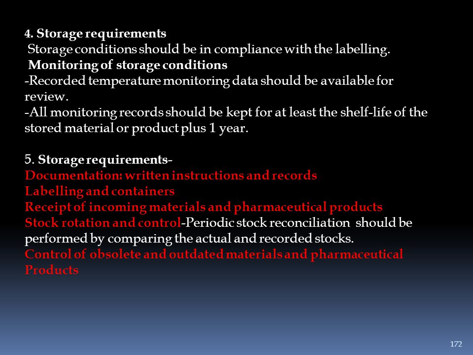 4. Storage requirements Storage conditions should be in compliance with the labelling. Monitoring of storage conditions -Recorded temperature monitori