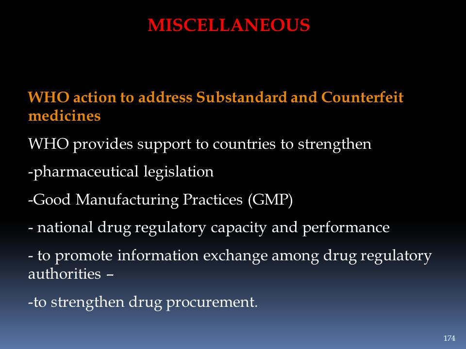 MISCELLANEOUS WHO action to address Substandard and Counterfeit medicines WHO provides support to countries to strengthen -pharmaceutical legislation