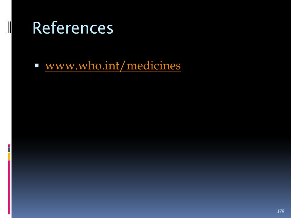 References  www.who.int/medicines www.who.int/medicines 179