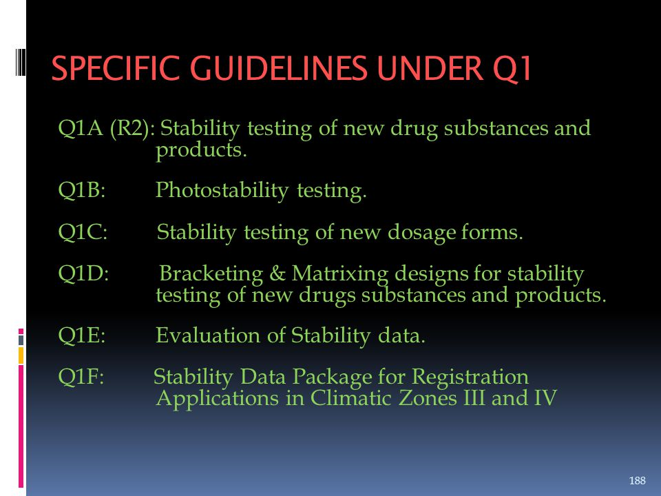 SPECIFIC GUIDELINES UNDER Q1 Q1A (R2): Stability testing of new drug substances and products. Q1B: Photostability testing. Q1C: Stability testing of n