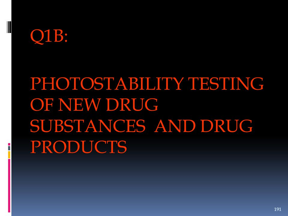 Q1B: PHOTOSTABILITY TESTING OF NEW DRUG SUBSTANCES AND DRUG PRODUCTS 191