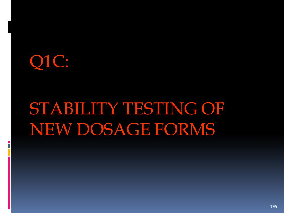 Q1C: STABILITY TESTING OF NEW DOSAGE FORMS 199
