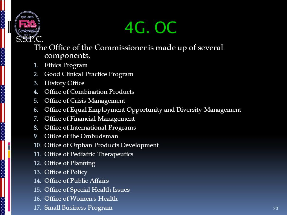 4G. OC The Office of the Commissioner is made up of several components, 1. Ethics Program 2. Good Clinical Practice Program 3. History Office 4. Offic