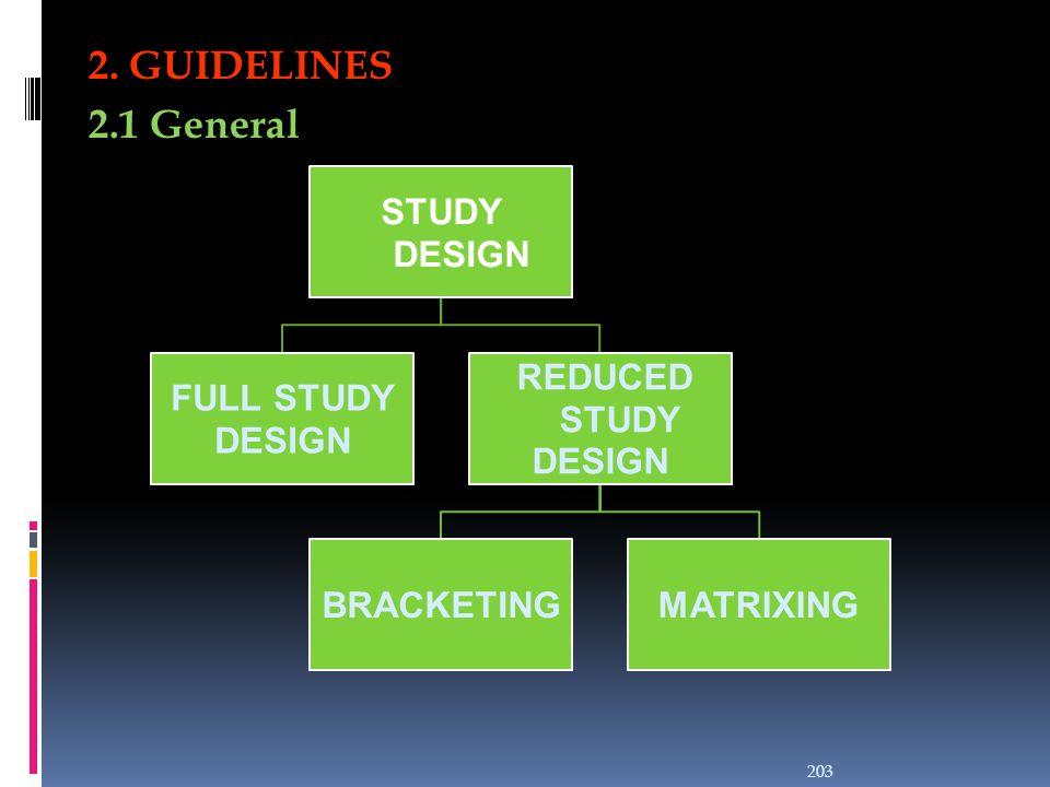 2. GUIDELINES 2.1 General STUDY DESIGN FULL STUDY DESIGN REDUCED STUDY DESIGN BRACKETINGMATRIXING 203