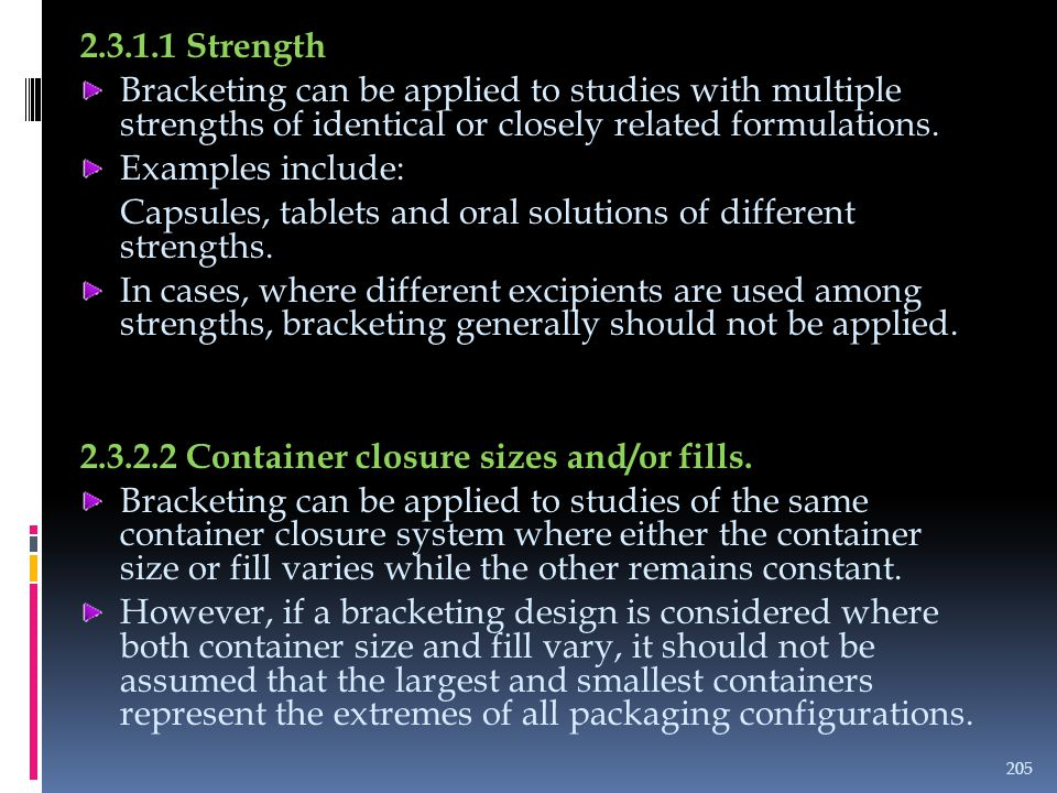 2.3.1.1 Strength Bracketing can be applied to studies with multiple strengths of identical or closely related formulations. Examples include: Capsules