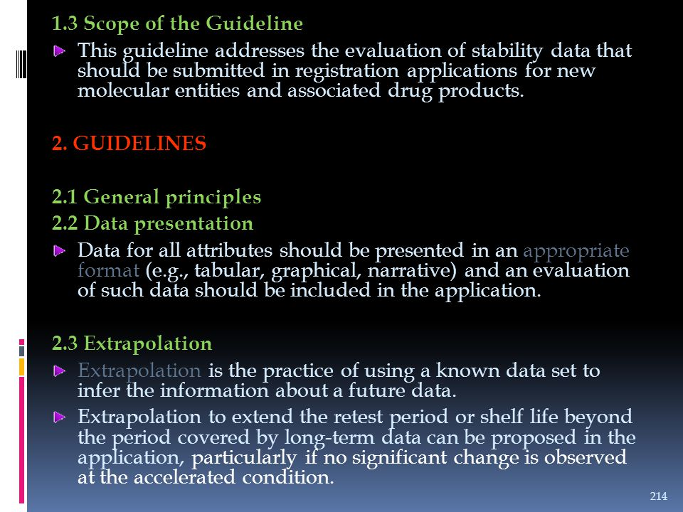 1.3 Scope of the Guideline This guideline addresses the evaluation of stability data that should be submitted in registration applications for new mol