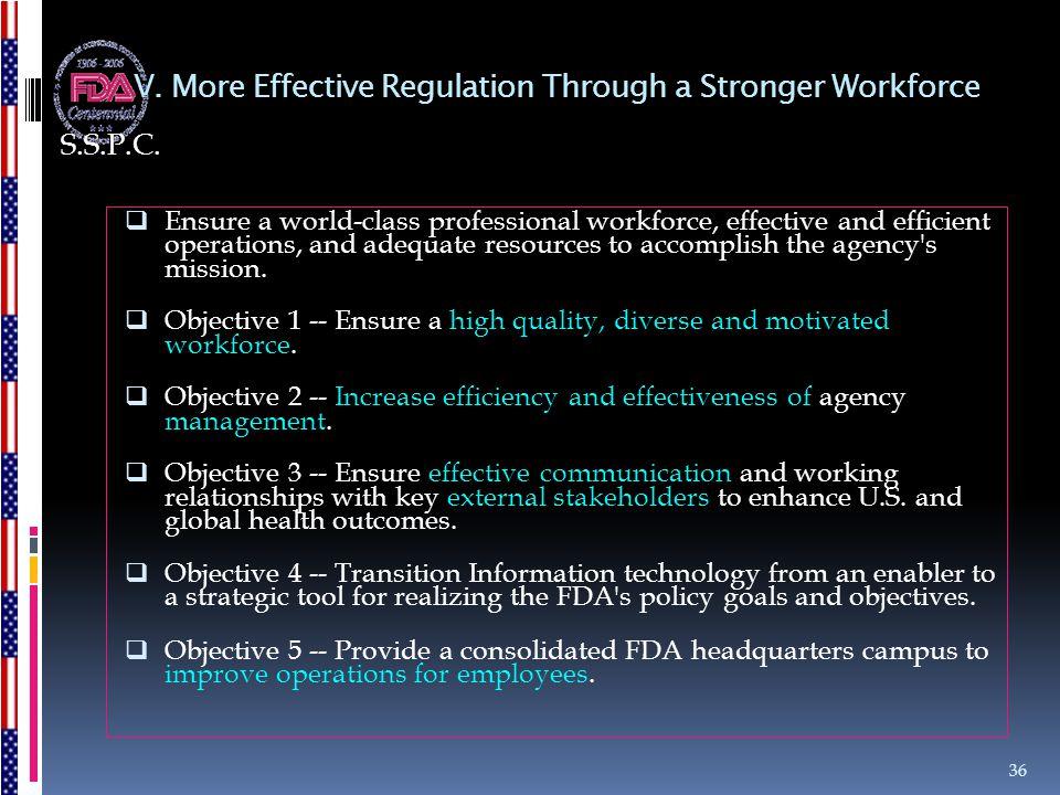 V. More Effective Regulation Through a Stronger Workforce  Ensure a world-class professional workforce, effective and efficient operations, and adequ