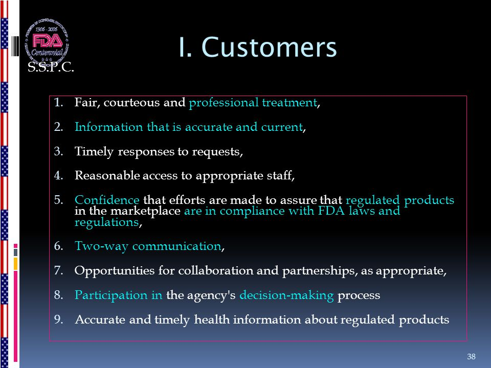I. Customers 1. Fair, courteous and professional treatment, 2. Information that is accurate and current, 3. Timely responses to requests, 4. Reasonabl