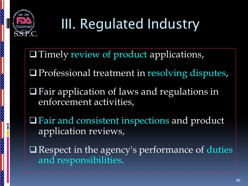 III. Regulated Industry  Timely review of product applications,  Professional treatment in resolving disputes,  Fair application of laws and regula
