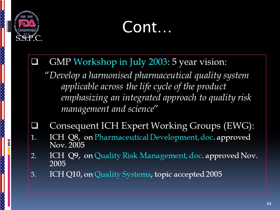 """Cont…  GMP Workshop in July 2003: 5 year vision: """" Develop a harmonised pharmaceutical quality system applicable across the life cycle of the product"""