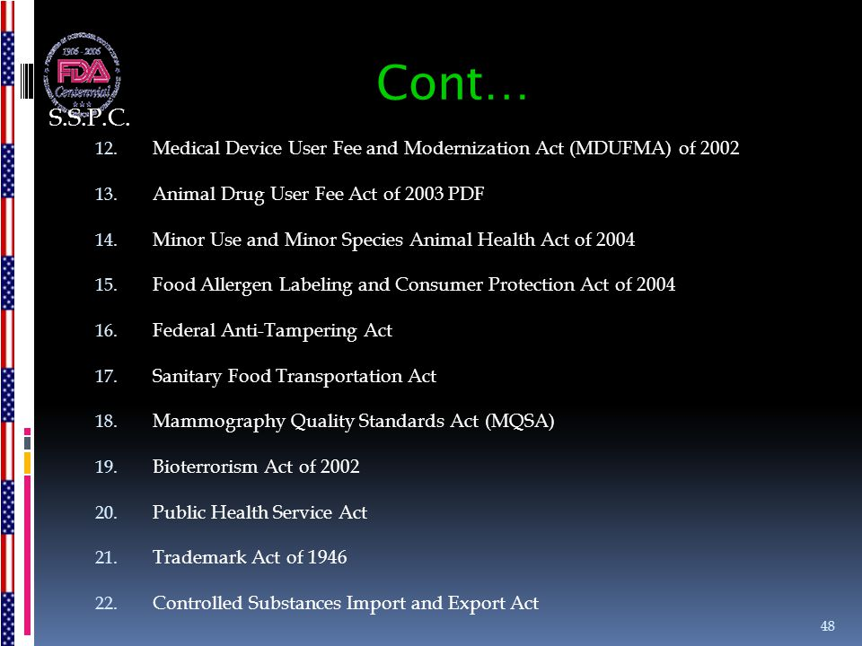 Cont… 12. Medical Device User Fee and Modernization Act (MDUFMA) of 2002 13. Animal Drug User Fee Act of 2003 PDF 14. Minor Use and Minor Species Anim