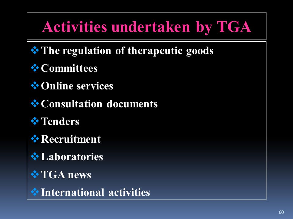 Activities undertaken by TGA  The regulation of therapeutic goods  Committees  Online services  Consultation documents  Tenders  Recruitment  L