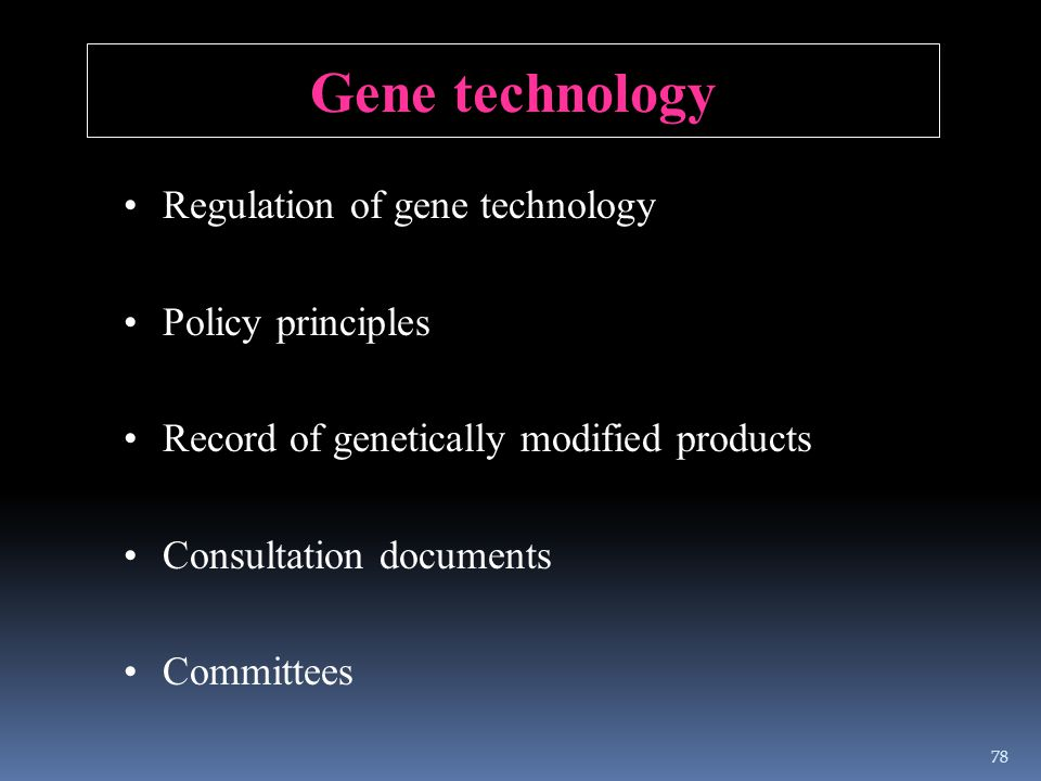 Regulation of gene technology Policy principles Record of genetically modified products Consultation documents Committees Gene technology 78