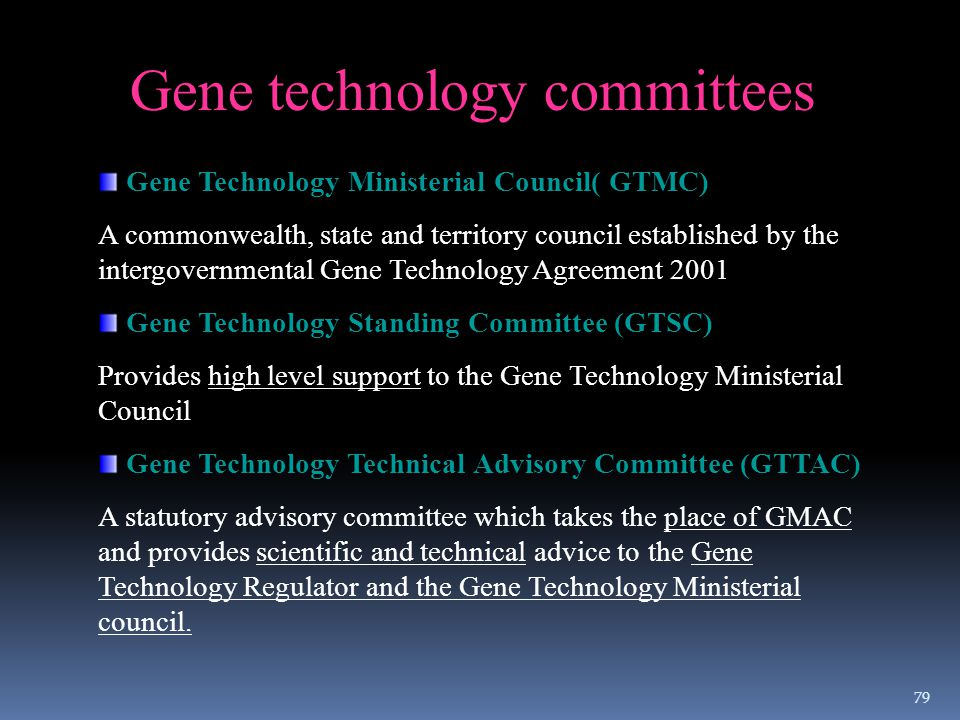 Gene technology committees Gene Technology Ministerial Council( GTMC) A commonwealth, state and territory council established by the intergovernmental