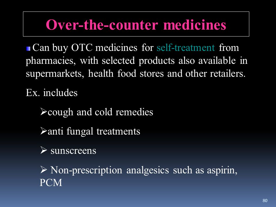 Over-the-counter medicines Can buy OTC medicines for self-treatment from pharmacies, with selected products also available in supermarkets, health foo