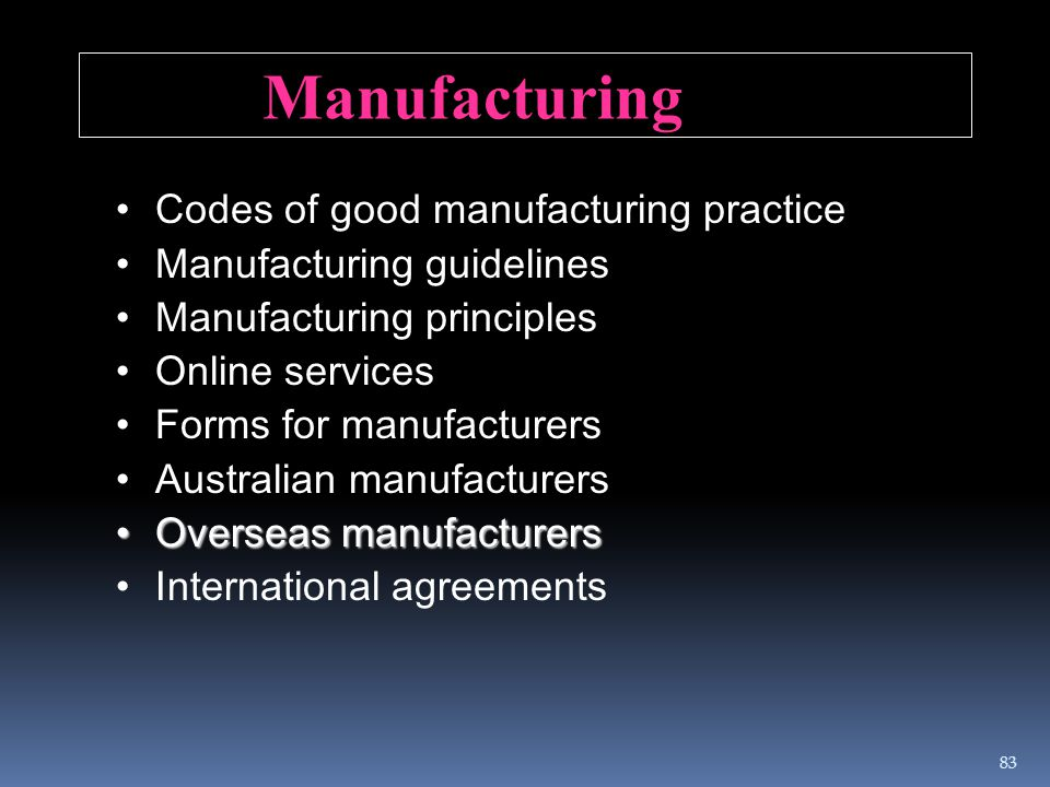 Codes of good manufacturing practice Manufacturing guidelines Manufacturing principles Online services Forms for manufacturers Australian manufacturer