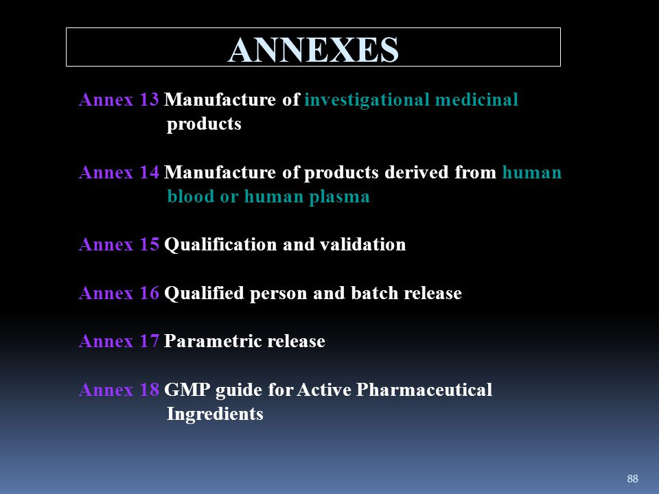 ANNEXES Annex 13 Manufacture of investigational medicinal products Annex 14 Manufacture of products derived from human blood or human plasma Annex 15