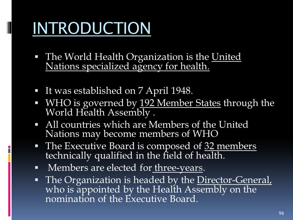 INTRODUCTION  The World Health Organization is the United Nations specialized agency for health.  It was established on 7 April 1948.  WHO is gover