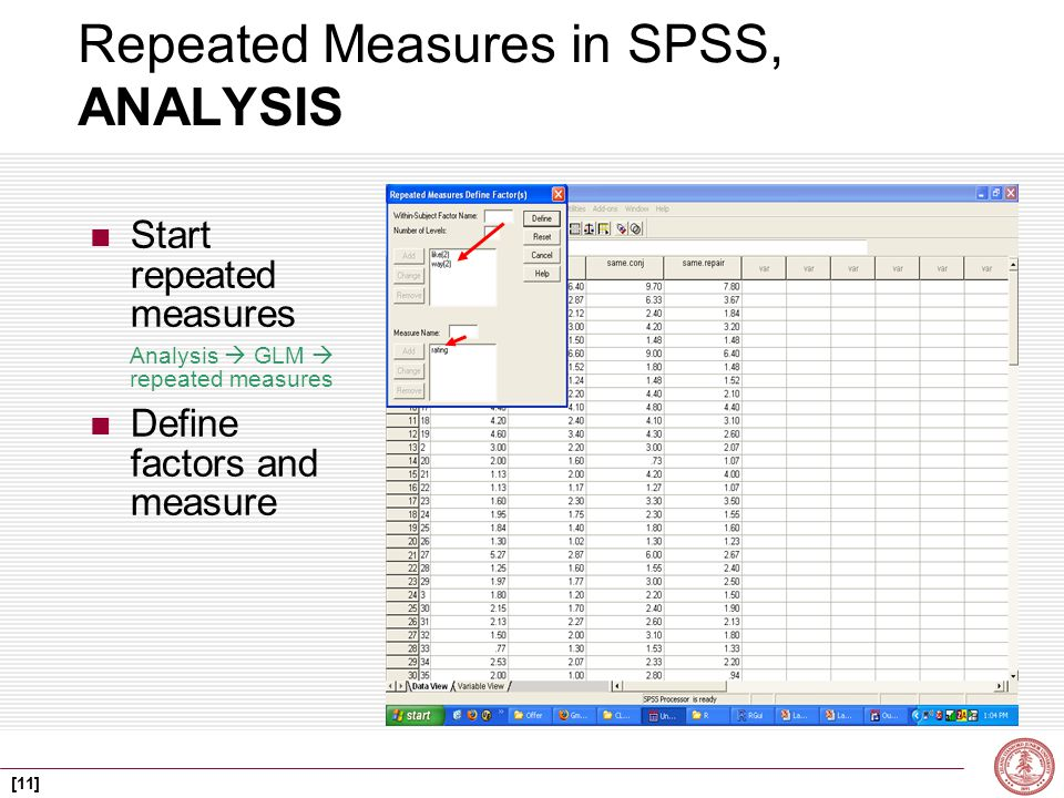 [11] Repeated Measures in SPSS, ANALYSIS Start repeated measures Analysis  GLM  repeated measures Define factors and measure