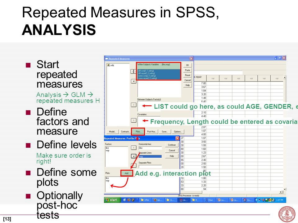 [13] Repeated Measures in SPSS, ANALYSIS Start repeated measures Analysis  GLM  repeated measures H Define factors and measure Define levels Make sure order is right.