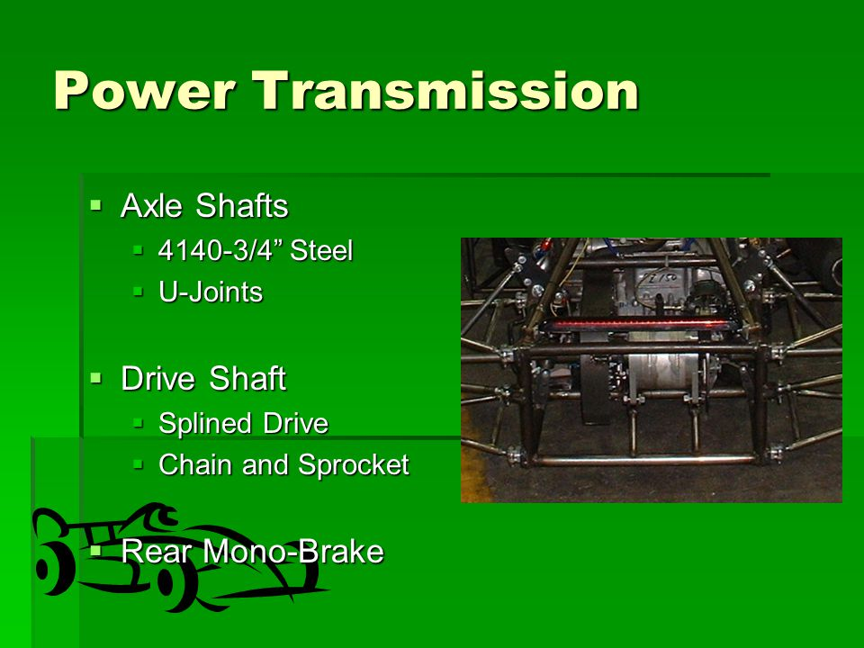 Power Transmission  Axle Shafts  4140-3/4 Steel  U-Joints  Drive Shaft  Splined Drive  Chain and Sprocket  Rear Mono-Brake