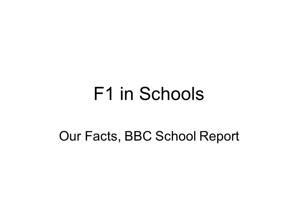 F1 in Schools Our Facts, BBC School Report
