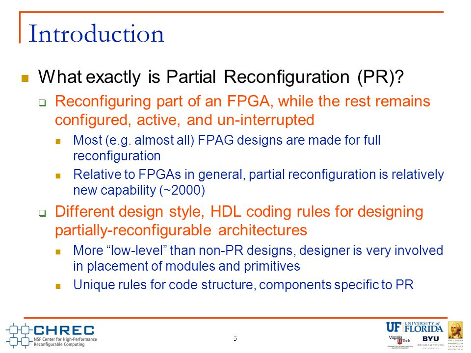 3 Introduction What exactly is Partial Reconfiguration (PR).